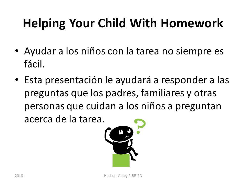 Helping Your Child With Homework Ayudar a los niños con la tarea no siempre es fácil. Esta presentación le ayudará a responder a las preguntas que los