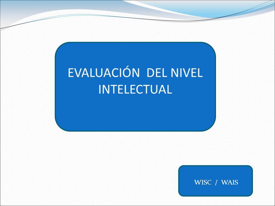 EVALUACIÓN DEL NIVEL INTELECTUAL WISC / WAIS