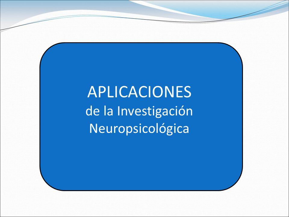 APLICACIONES de la Investigación Neuropsicológica