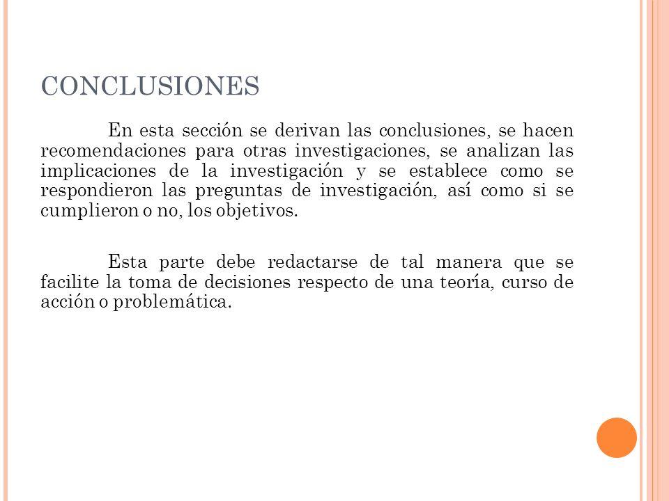 En esta sección se derivan las conclusiones, se hacen recomendaciones para otras investigaciones, se analizan las implicaciones de la investigación y