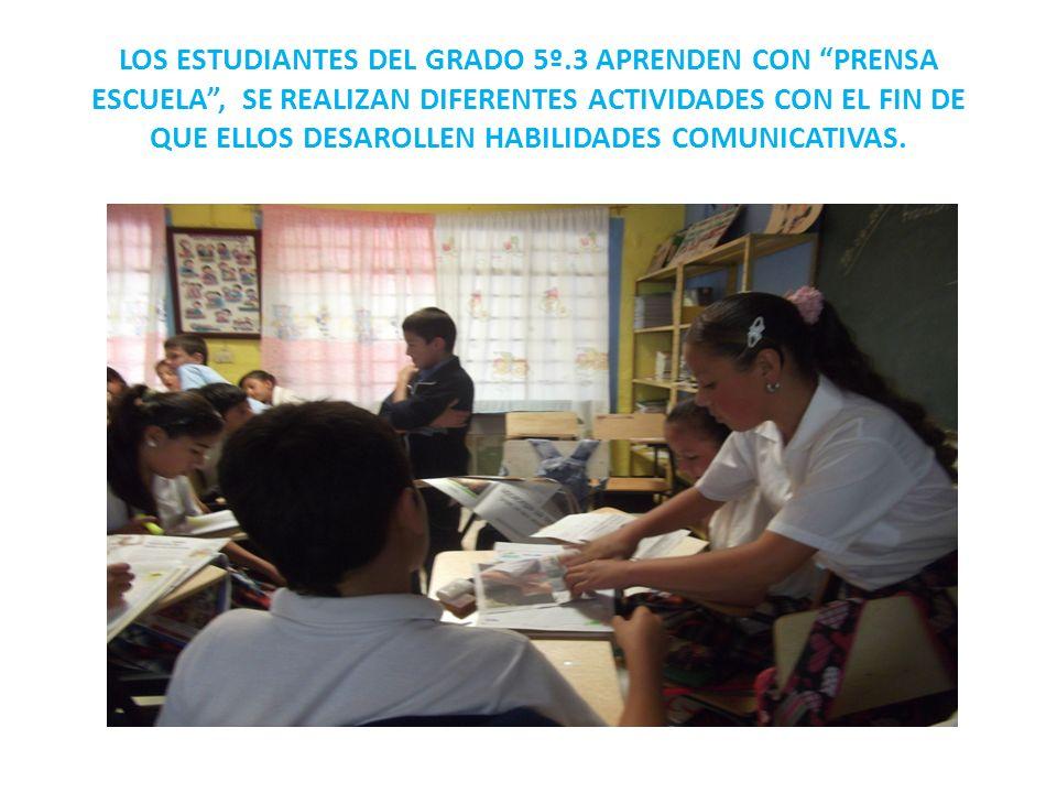 LOS ESTUDIANTES DEL GRADO 5º.3 APRENDEN CON PRENSA ESCUELA, SE REALIZAN DIFERENTES ACTIVIDADES CON EL FIN DE QUE ELLOS DESAROLLEN HABILIDADES COMUNICA