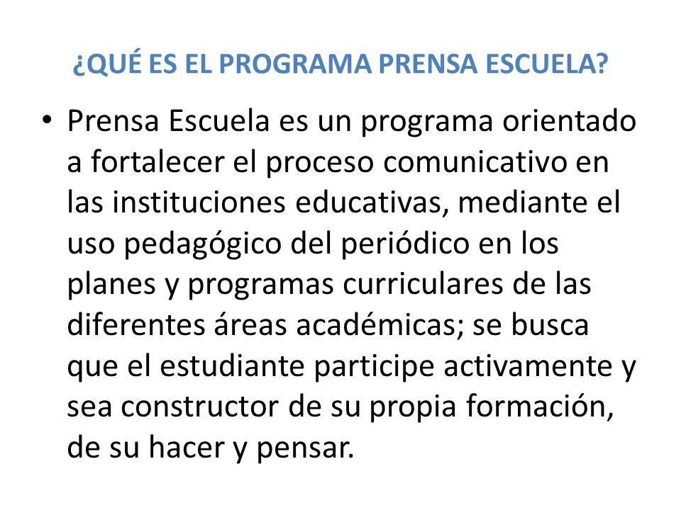 ¿QUÉ ES EL PROGRAMA PRENSA ESCUELA? Prensa Escuela es un programa orientado a fortalecer el proceso comunicativo en las instituciones educativas, medi