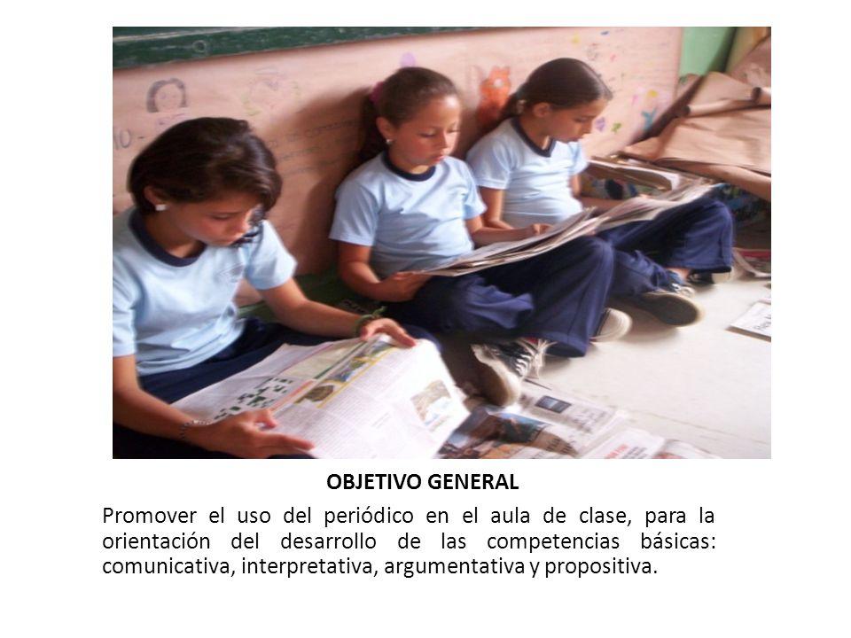 OBJETIVO GENERAL Promover el uso del periódico en el aula de clase, para la orientación del desarrollo de las competencias básicas: comunicativa, inte
