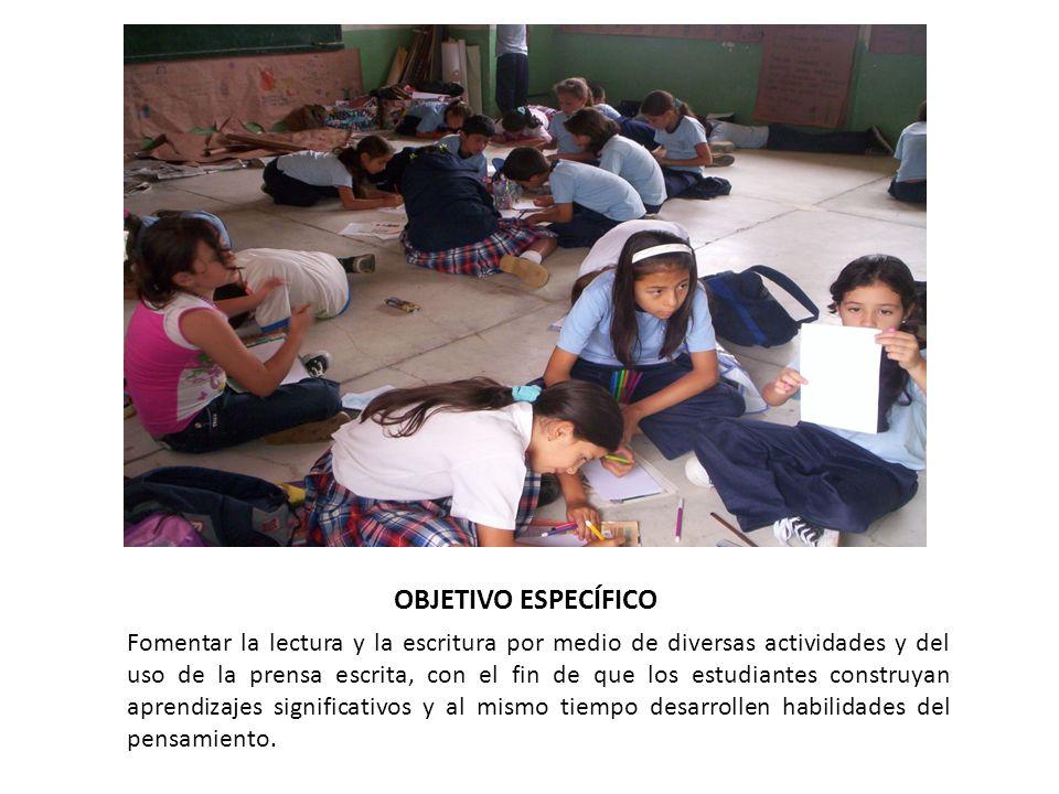 OBJETIVO ESPECÍFICO Fomentar la lectura y la escritura por medio de diversas actividades y del uso de la prensa escrita, con el fin de que los estudia