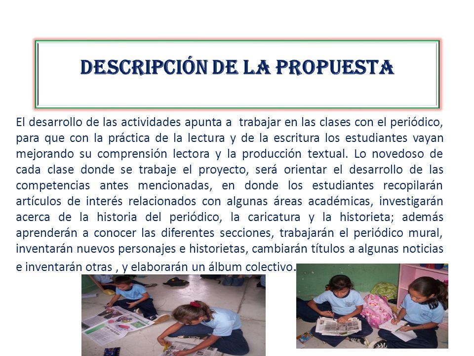 DESCRIPCIÓN DE LA PROPUESTA El desarrollo de las actividades apunta a trabajar en las clases con el periódico, para que con la práctica de la lectura