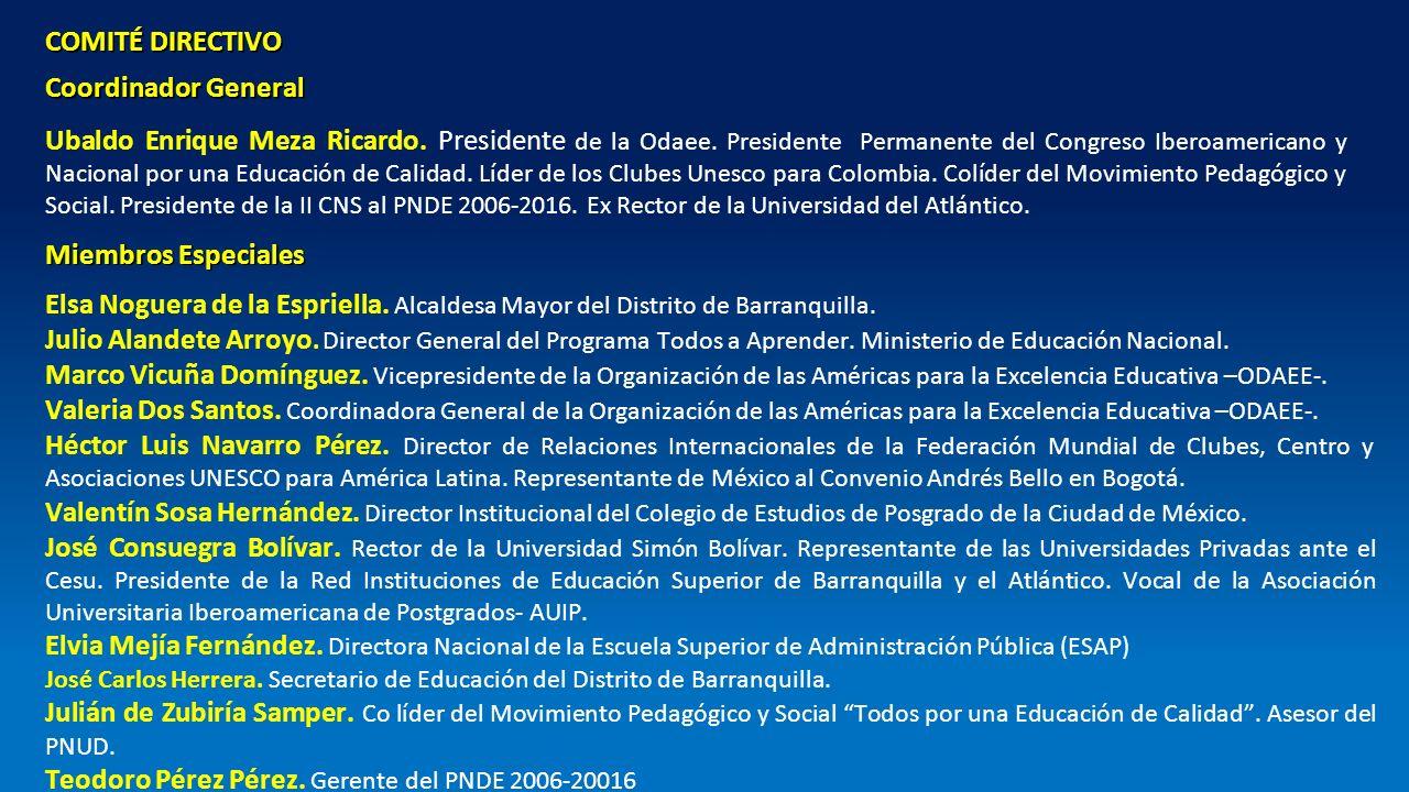COMITÉ DIRECTIVO Coordinador General Ubaldo Enrique Meza Ricardo. Presidente de la Odaee. Presidente Permanente del Congreso Iberoamericano y Nacional