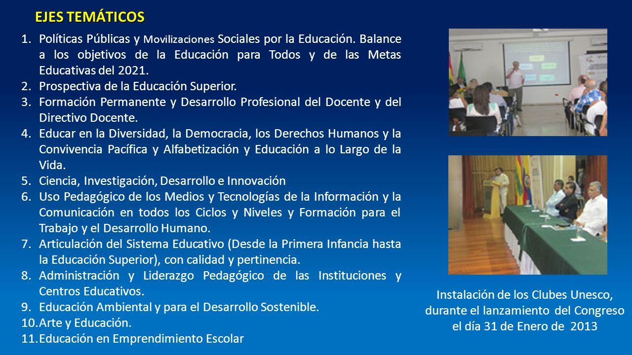 Instalación de los Clubes Unesco, durante el lanzamiento del Congreso el día 31 de Enero de 2013 EJES TEMÁTICOS 1.Políticas Públicas y Movilizaciones