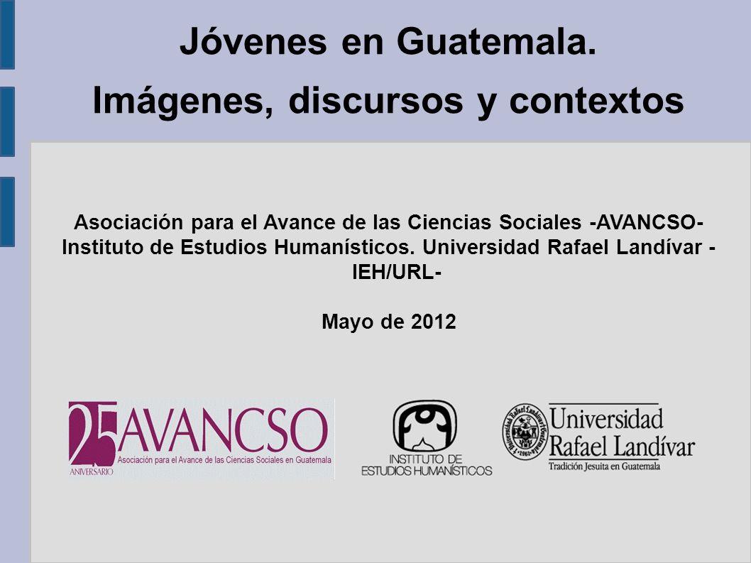 Jóvenes en Guatemala. Imágenes, discursos y contextos Asociación para el Avance de las Ciencias Sociales -AVANCSO- Instituto de Estudios Humanísticos.