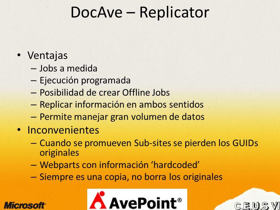 DocAve – Replicator Ventajas – Jobs a medida – Ejecución programada – Posibilidad de crear Offline Jobs – Replicar información en ambos sentidos – Per
