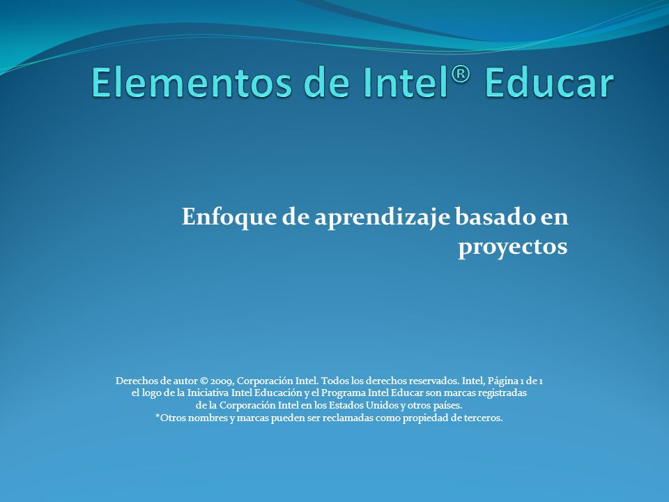 Enfoque de aprendizaje basado en proyectos Derechos de autor © 2009, Corporación Intel.