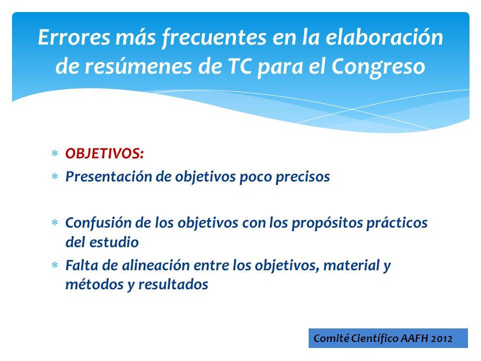 OBJETIVOS: Presentación de objetivos poco precisos Confusión de los objetivos con los propósitos prácticos del estudio Falta de alineación entre los o