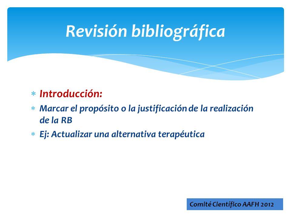 Introducción: Marcar el propósito o la justificación de la realización de la RB Ej: Actualizar una alternativa terapéutica Revisión bibliográfica Comi