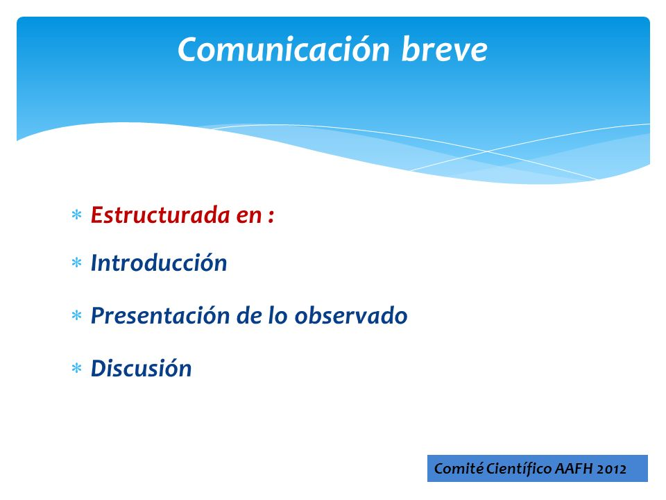Estructurada en : Introducción Presentación de lo observado Discusión Comunicación breve Comité Científico AAFH 2012