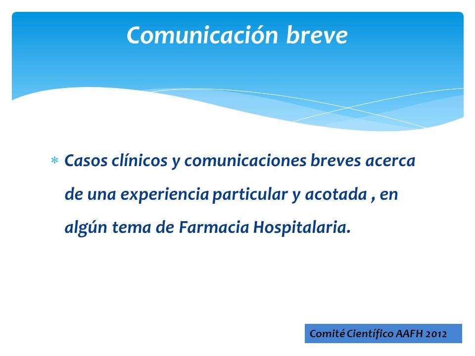 Casos clínicos y comunicaciones breves acerca de una experiencia particular y acotada, en algún tema de Farmacia Hospitalaria. Comunicación breve Comi