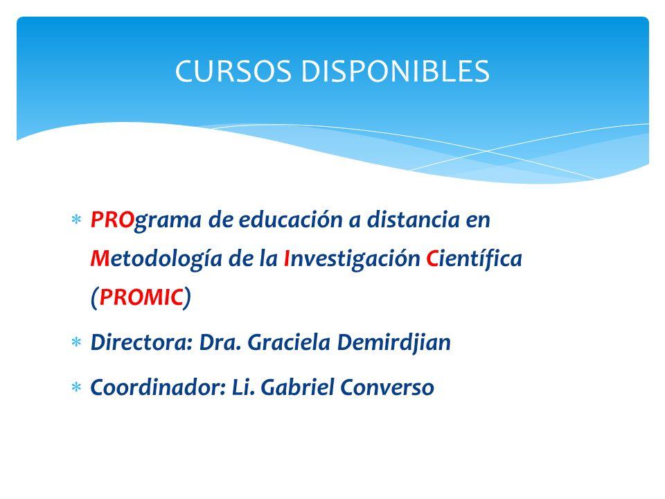 PROgrama de educación a distancia en Metodología de la Investigación Científica (PROMIC) Directora: Dra. Graciela Demirdjian Coordinador: Li. Gabriel