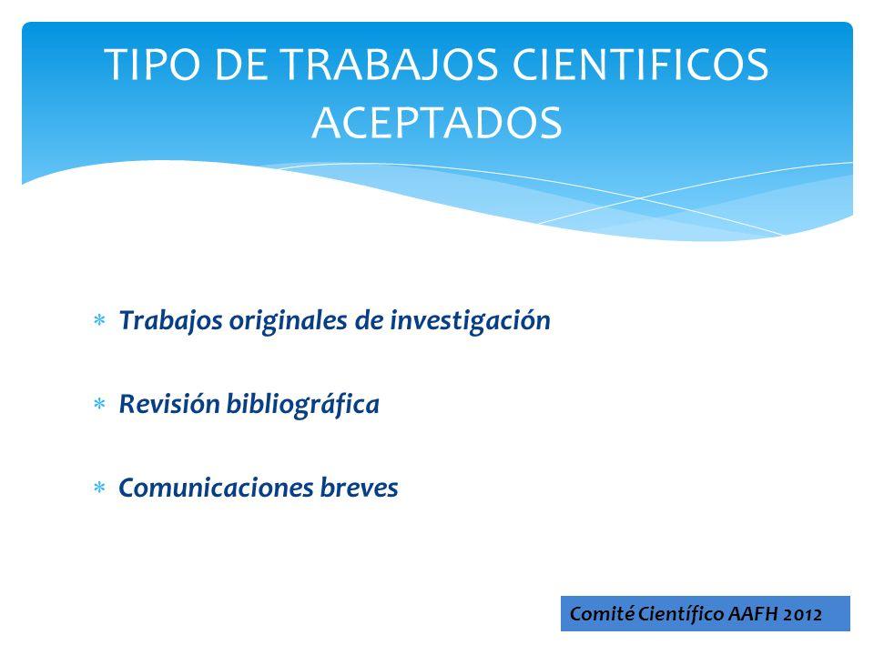 Trabajos originales de investigación Revisión bibliográfica Comunicaciones breves TIPO DE TRABAJOS CIENTIFICOS ACEPTADOS Comité Científico AAFH 2012
