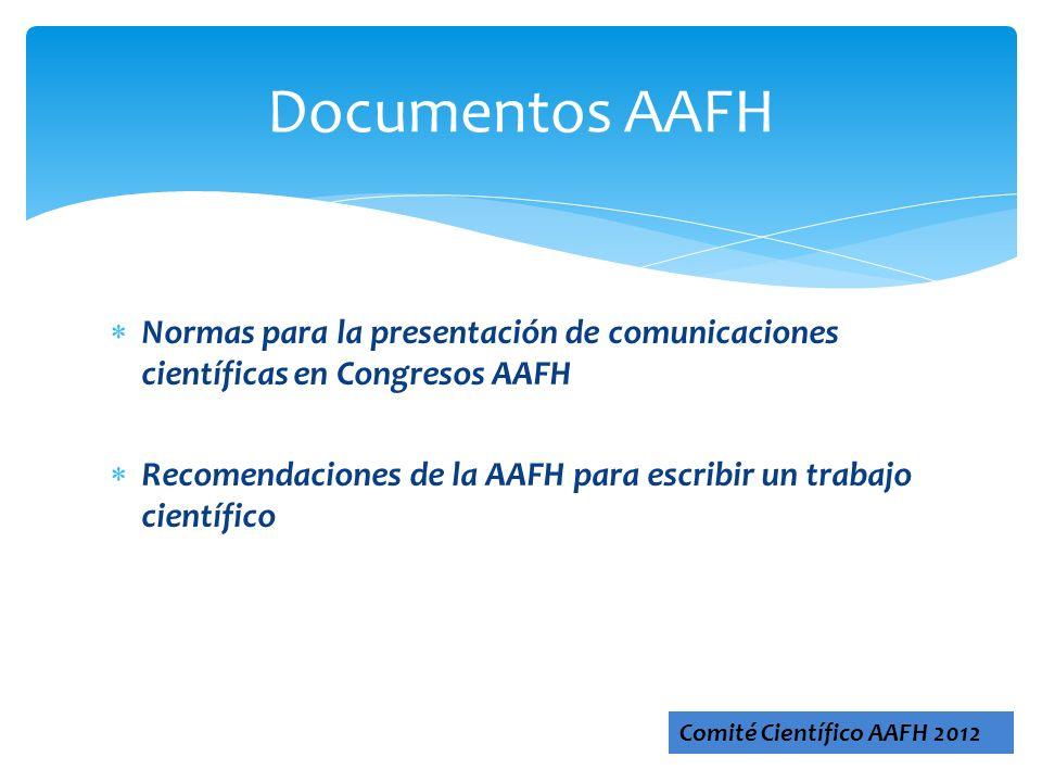 Normas para la presentación de comunicaciones científicas en Congresos AAFH Recomendaciones de la AAFH para escribir un trabajo científico Documentos
