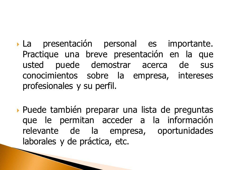 La presentación personal es importante. Practique una breve presentación en la que usted puede demostrar acerca de sus conocimientos sobre la empresa,