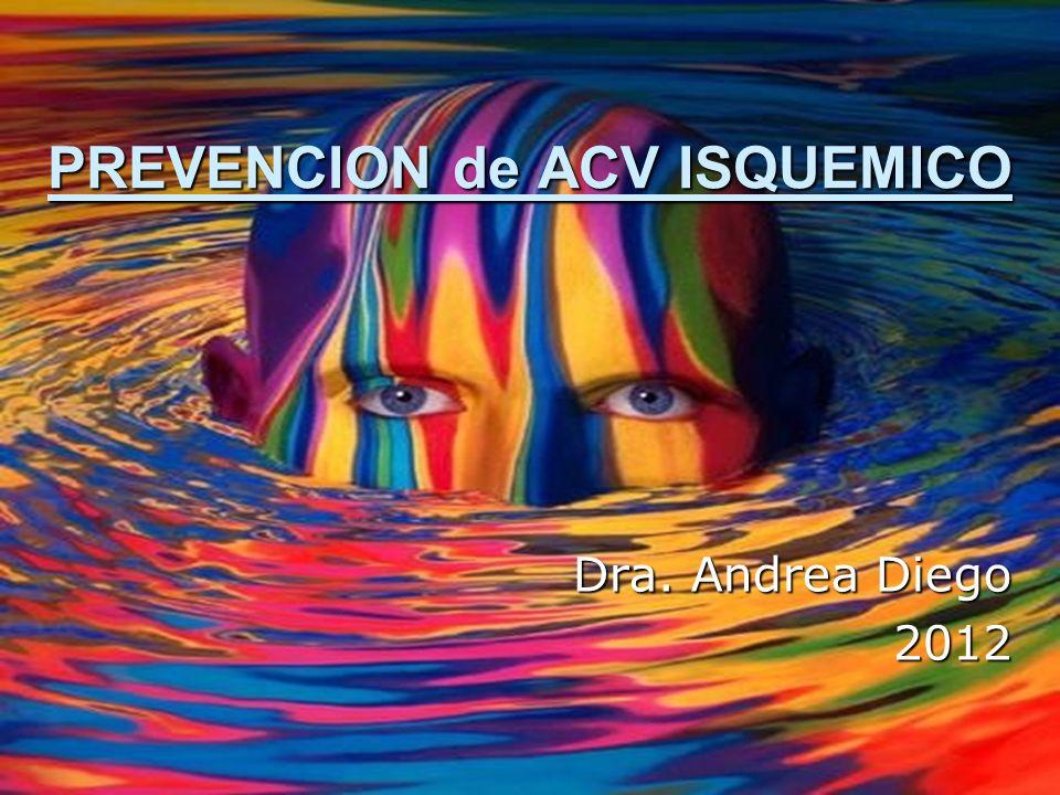 PREVENCION de ACV ISQUEMICO Dra. Andrea Diego Dra. Andrea Diego2012