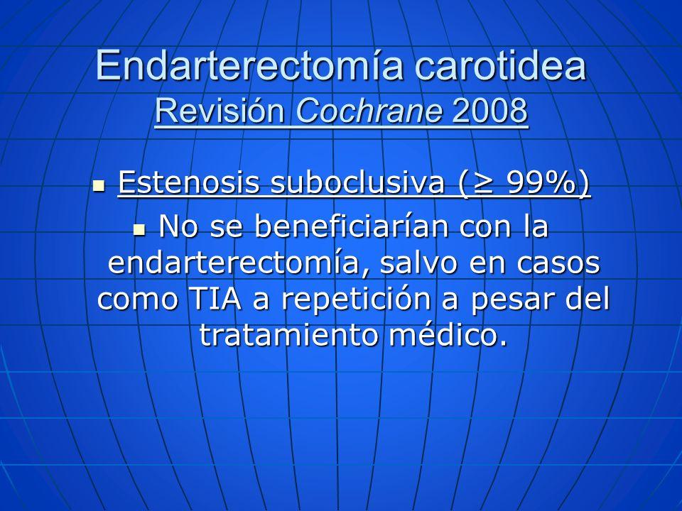 Estenosis suboclusiva ( 99%) Estenosis suboclusiva ( 99%) No se beneficiarían con la endarterectomía, salvo en casos como TIA a repetición a pesar del