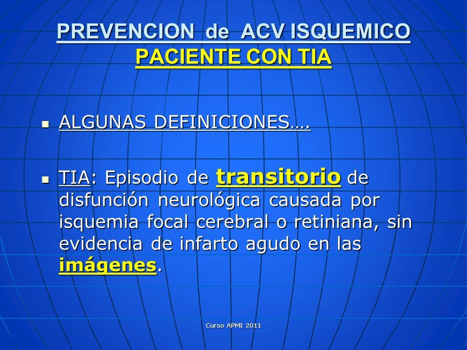 PREVENCION de ACV ISQUEMICO PACIENTE CON TIA ALGUNAS DEFINICIONES…. ALGUNAS DEFINICIONES…. TIA: Episodio de transitorio de disfunción neurológica caus