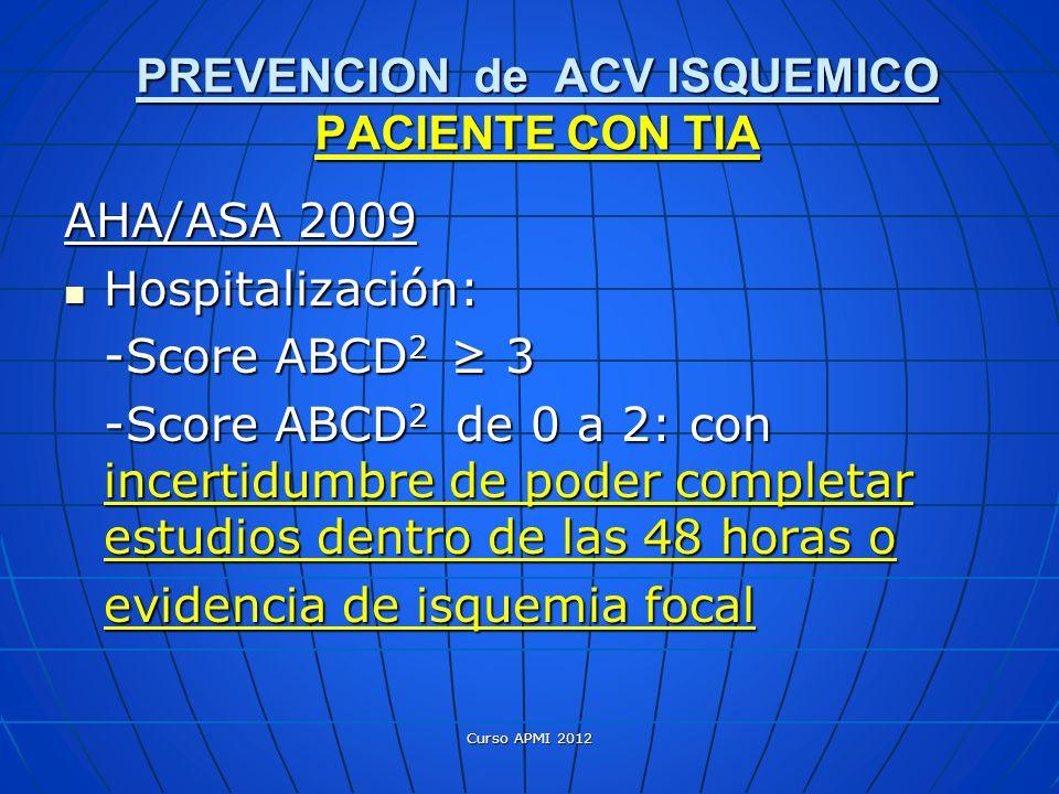 AHA/ASA 2009 Hospitalización: Hospitalización: -Score ABCD 2 3 -Score ABCD 2 de 0 a 2: con incertidumbre de poder completar estudios dentro de las 48
