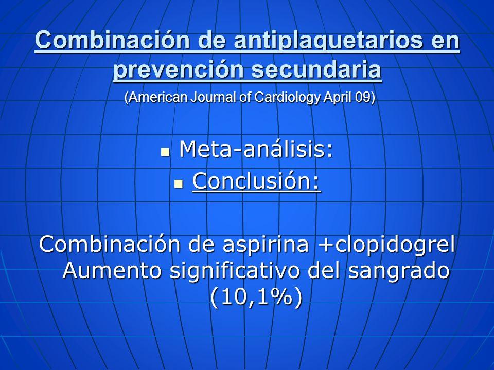 Combinación de antiplaquetarios en prevención secundaria (American Journal of Cardiology April 09) Meta-análisis: Meta-análisis: Conclusión: Conclusió