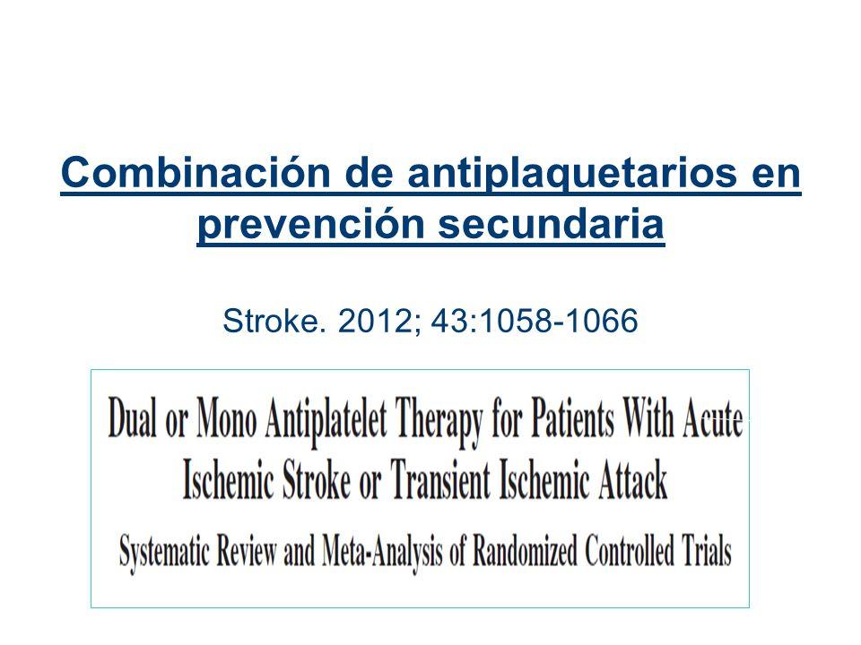 Combinación de antiplaquetarios en prevención secundaria Stroke. 2012; 43:1058-1066
