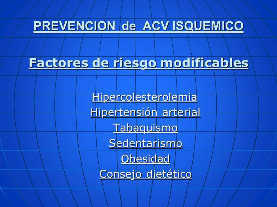 Score (ABCD 2 ) Identifica alto riesgo de ACV luego del TIA Age (60) Age (60) Blood (>140-90) Blood (>140-90) Clínica (2,1,0) Clínica (2,1,0) Duración de los síntomas Duración de los síntomas DBT DBT BAJO RIESGO: SCORE: 0-3 ALTO RIESGO: SCORE: 4-7 PREVENCION de ACV ISQUEMICO PACIENTE CON TIA