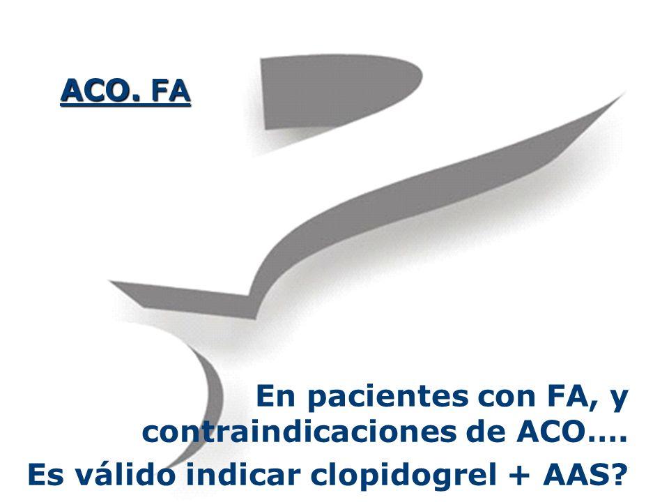 ACO. FA En pacientes con FA, y contraindicaciones de ACO…. Es válido indicar clopidogrel + AAS?
