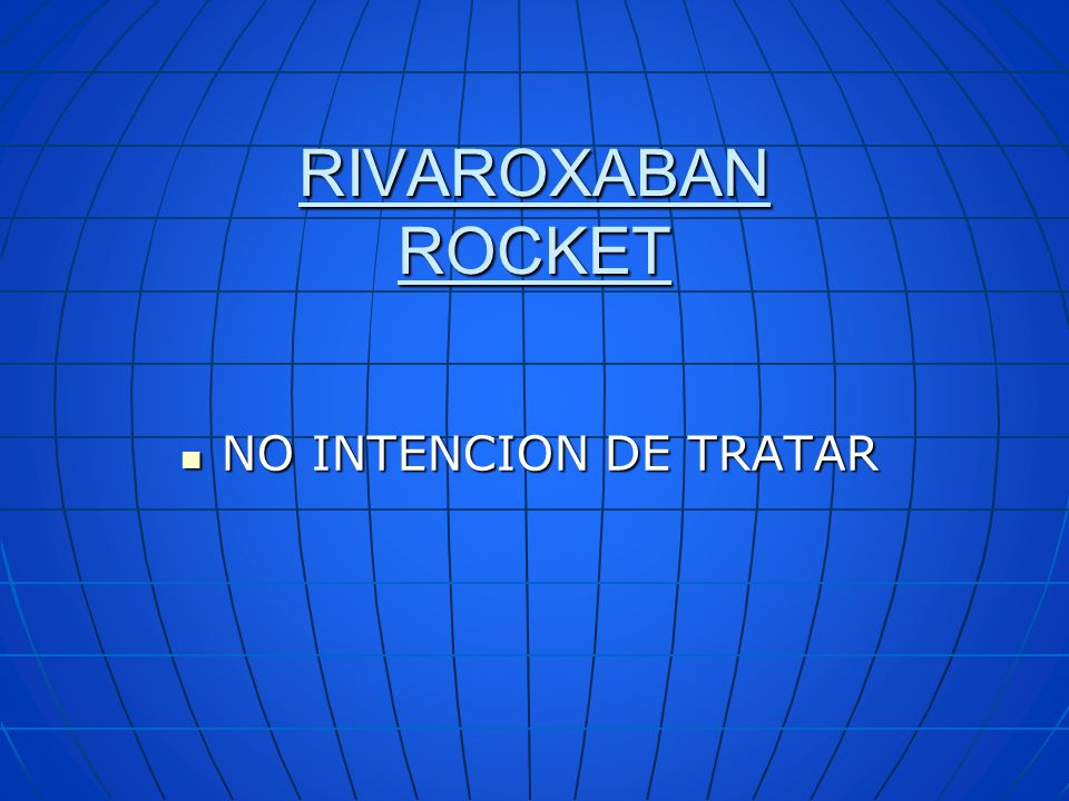 RIVAROXABAN ROCKET NO INTENCION DE TRATAR NO INTENCION DE TRATAR
