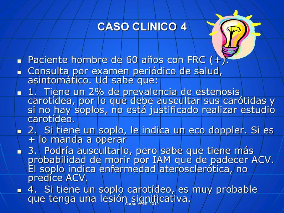 CASO CLINICO 4 Paciente hombre de 60 años con FRC (+). Paciente hombre de 60 años con FRC (+). Consulta por examen periódico de salud, asintomático. U
