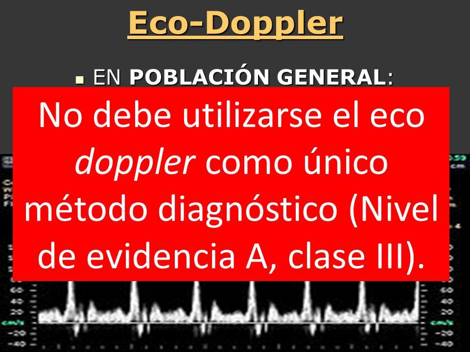 Eco-Doppler EN POBLACIÓN GENERAL: EN POBLACIÓN GENERAL: Prevalencia: 1% Prevalencia: 1% S 94% E 92% VPP 10% S 94% E 92% VPP 10% No debe utilizarse el