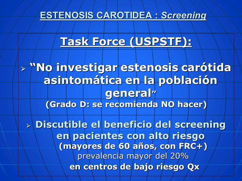 ESTENOSIS CAROTIDEA : Screening Task Force (USPSTF): No investigar estenosis carótida asintomática en la población general No investigar estenosis car