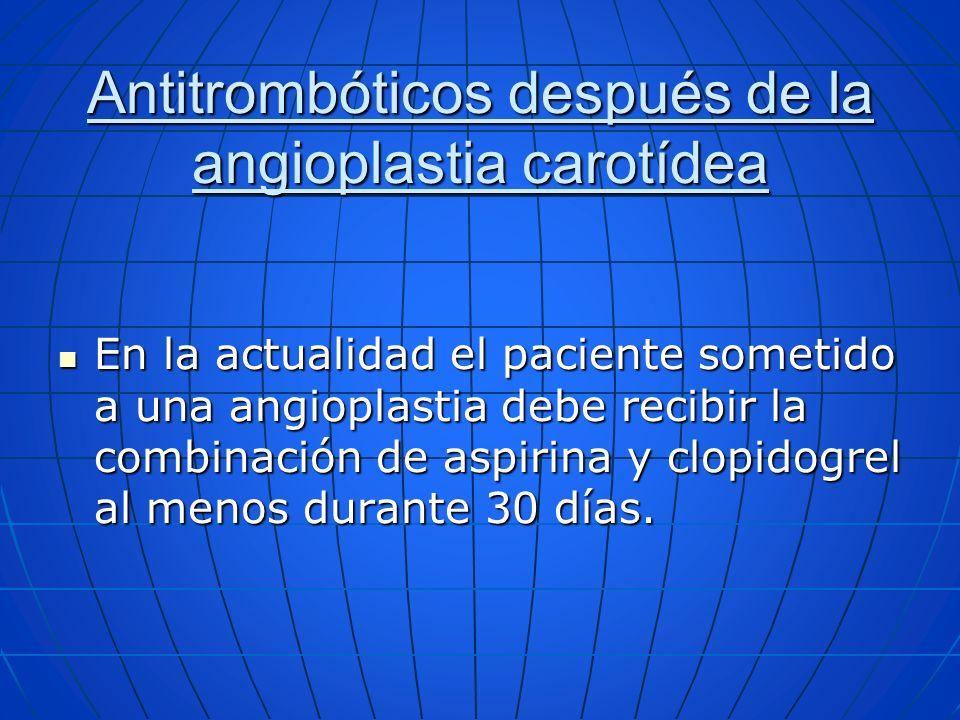 Antitrombóticos después de la angioplastia carotídea En la actualidad el paciente sometido a una angioplastia debe recibir la combinación de aspirina