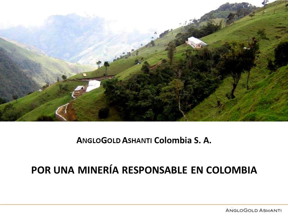 A NGLO G OLD A SHANTI Colombia S. A. POR UNA MINERÍA RESPONSABLE EN COLOMBIA