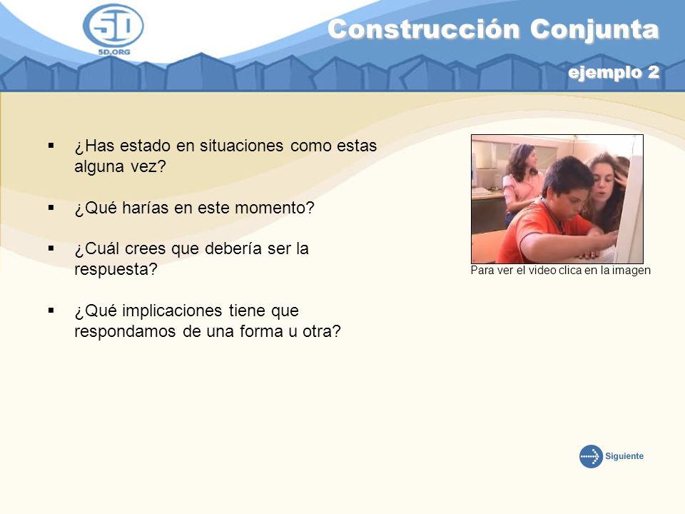 Construcción Conjunta ejemplo 2 ¿Has estado en situaciones como estas alguna vez? ¿Qué harías en este momento? ¿Cuál crees que debería ser la respuest