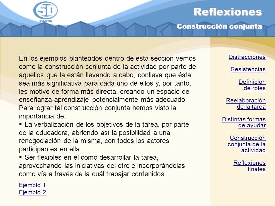 Reflexiones Construcción conjunta En los ejemplos planteados dentro de esta sección vemos como la construcción conjunta de la actividad por parte de a