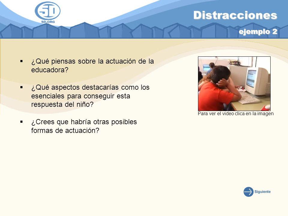Distracciones ejemplo 2 ¿Qué piensas sobre la actuación de la educadora? ¿Qué aspectos destacarías como los esenciales para conseguir esta respuesta d