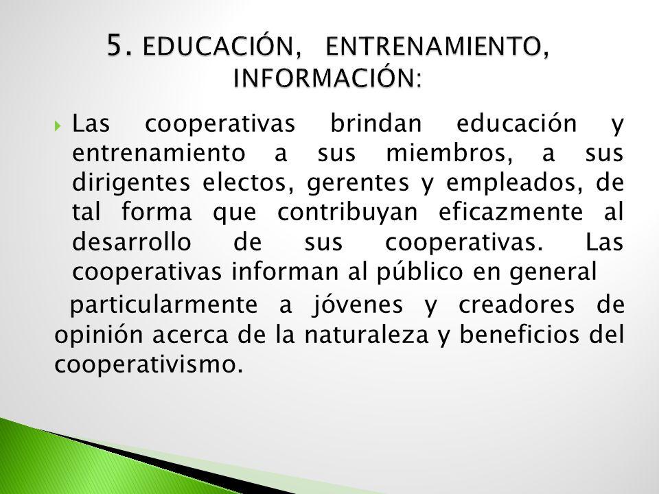 Las cooperativas brindan educación y entrenamiento a sus miembros, a sus dirigentes electos, gerentes y empleados, de tal forma que contribuyan eficaz