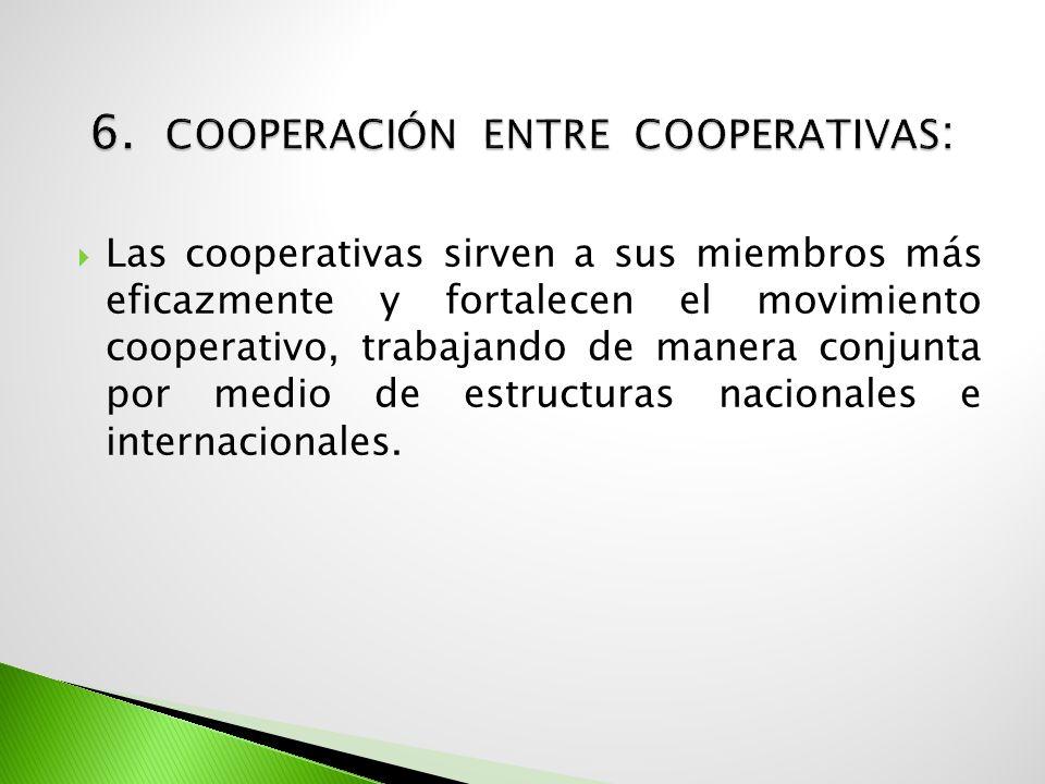 Las cooperativas sirven a sus miembros más eficazmente y fortalecen el movimiento cooperativo, trabajando de manera conjunta por medio de estructuras