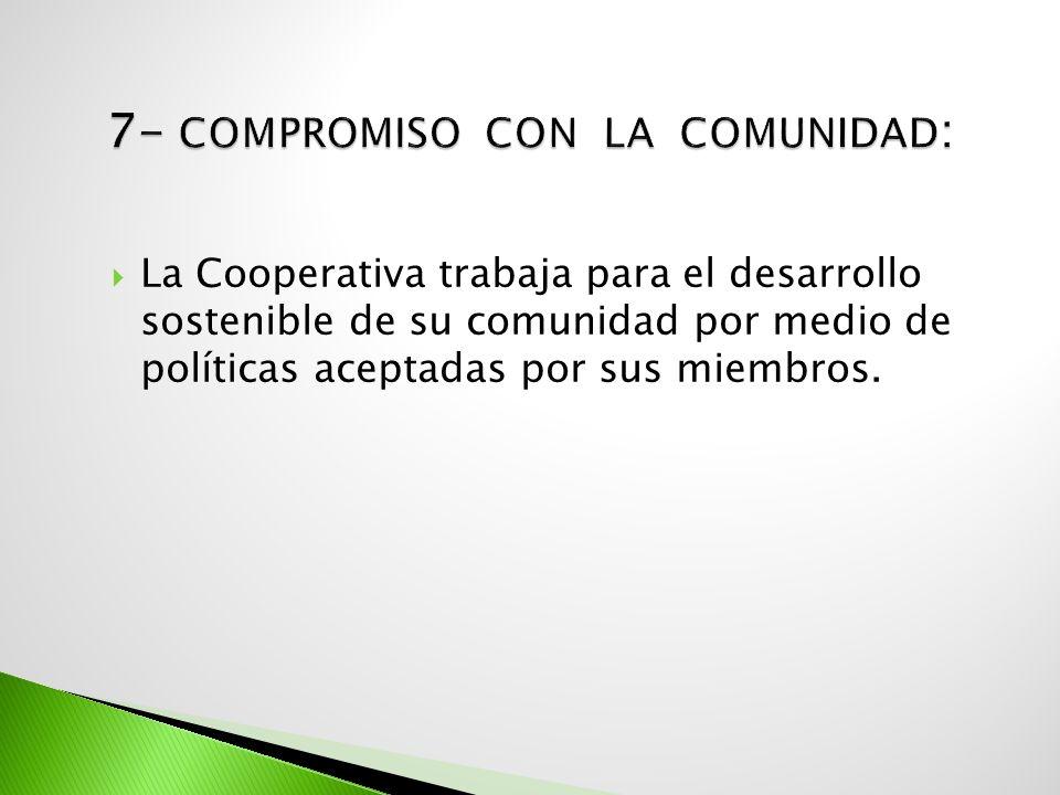 La Cooperativa trabaja para el desarrollo sostenible de su comunidad por medio de políticas aceptadas por sus miembros.