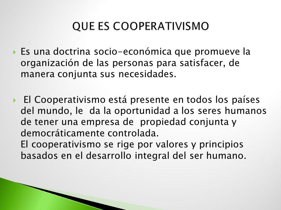 Es una doctrina socio-económica que promueve la organización de las personas para satisfacer, de manera conjunta sus necesidades. El Cooperativismo es