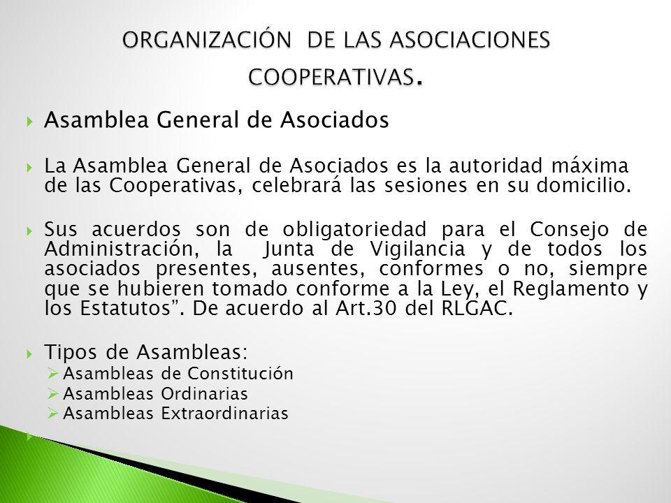 Asamblea General de Asociados La Asamblea General de Asociados es la autoridad máxima de las Cooperativas, celebrará las sesiones en su domicilio. Sus