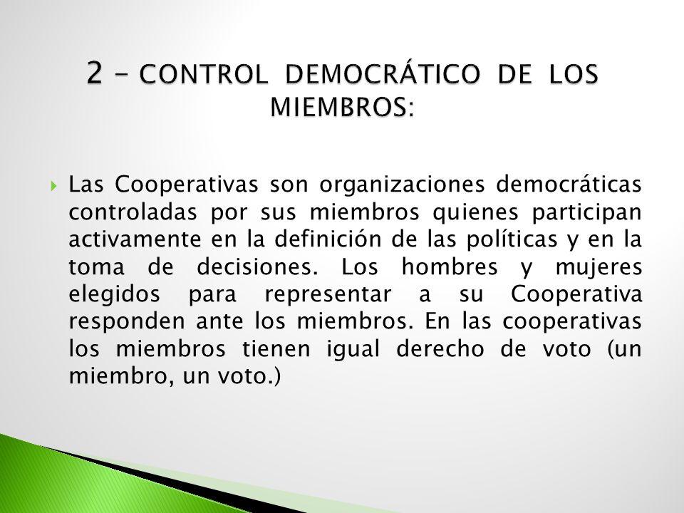 Las Cooperativas son organizaciones democráticas controladas por sus miembros quienes participan activamente en la definición de las políticas y en la