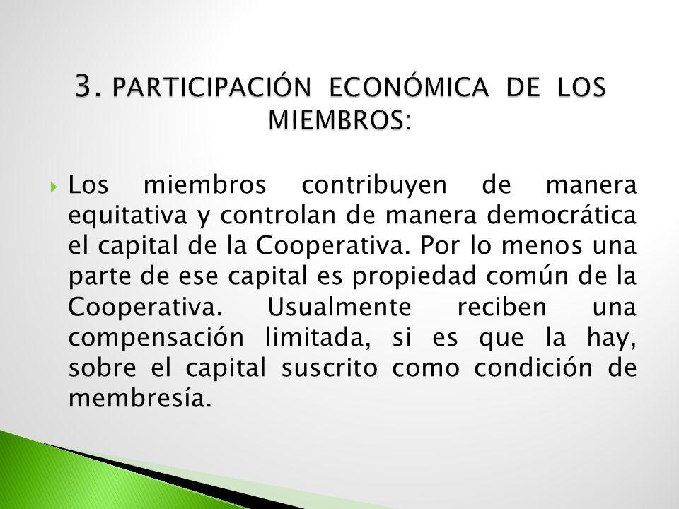 Los miembros contribuyen de manera equitativa y controlan de manera democrática el capital de la Cooperativa. Por lo menos una parte de ese capital es