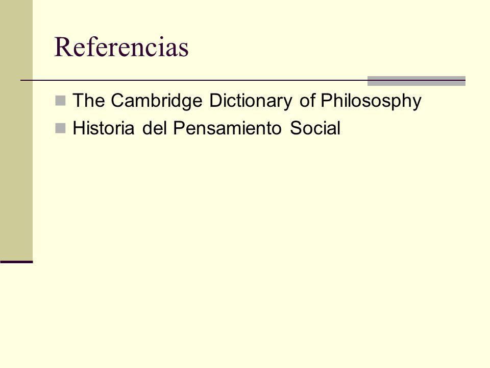 Referencias The Cambridge Dictionary of Philososphy Historia del Pensamiento Social