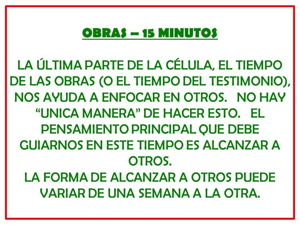 OBRAS – 15 MINUTOS LA ÚLTIMA PARTE DE LA CÉLULA, EL TIEMPO DE LAS OBRAS (O EL TIEMPO DEL TESTIMONIO), NOS AYUDA A ENFOCAR EN OTROS. NO HAY UNICA MANER