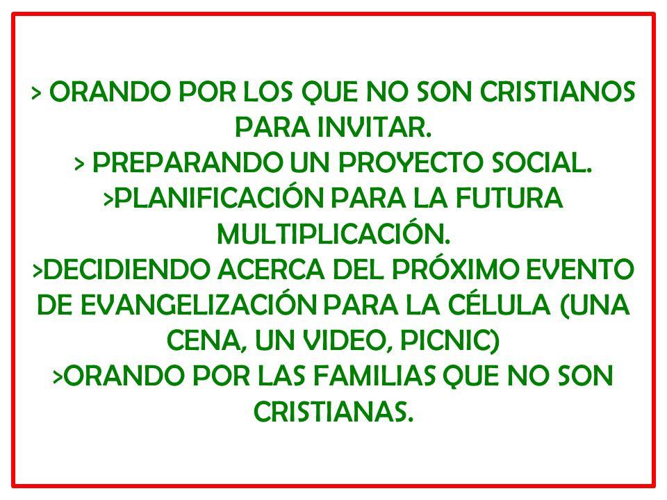 > ORANDO POR LOS QUE NO SON CRISTIANOS PARA INVITAR. > PREPARANDO UN PROYECTO SOCIAL. >PLANIFICACIÓN PARA LA FUTURA MULTIPLICACIÓN. >DECIDIENDO ACERCA