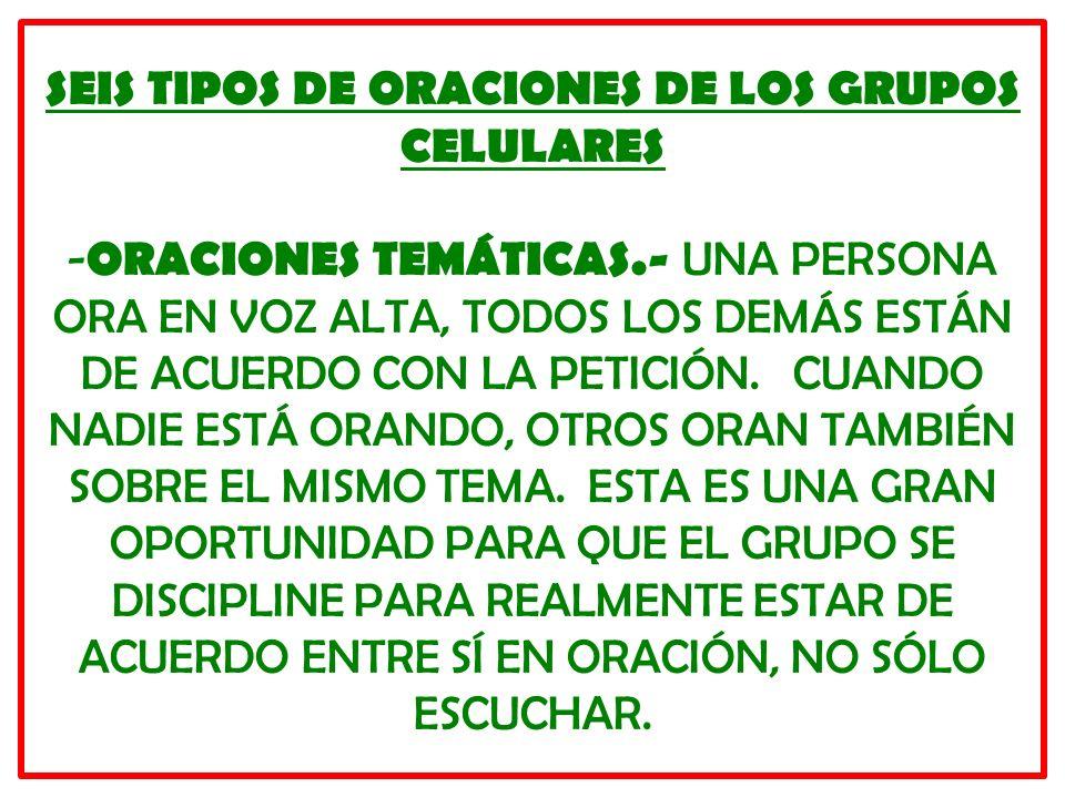 SEIS TIPOS DE ORACIONES DE LOS GRUPOS CELULARES - ORACIONES TEMÁTICAS.- UNA PERSONA ORA EN VOZ ALTA, TODOS LOS DEMÁS ESTÁN DE ACUERDO CON LA PETICIÓN.